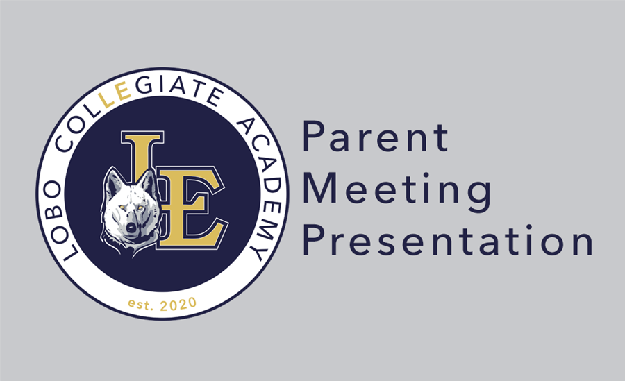 Lobo Collegiate Academy Parent Meeting Presentation