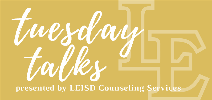 Tuesday Talks with LEISD Counseling Services